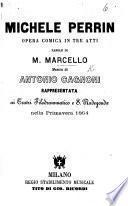 Michele Perrin, opera comica in tre atti [and in verse], etc