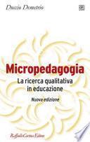 Micropedagogia. La ricerca qualitativa in educazione. Nuova ediz.