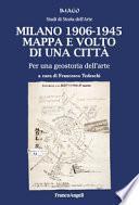 Milano 1906-1945. Mappa e volto di una città. Per una geostoria dell'arte