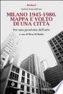 Milano 1945-1980. Mappa e volto di una città. Per una geostoria dell'arte
