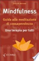 Mindfulness. Guida alla meditazione di consapevolezza. Una terapia per tutti