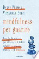 Mindfulness per guarire. Una guida pratica per alleviare il dolore, ridurre lo stress e restituire il benessere