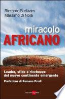 Miracolo africano. Leader, sfide e ricchezze del nuovo continente emergente