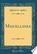 Miscellanea (Classic Reprint)