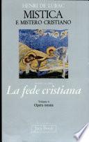 Mistica E Mistero Cristiano -- Sezione seconda, La fede cristiana, volume 6.