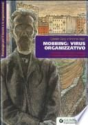 Mobbing: virus organizzativo. Prevenire e contrastare il mobbing e i comportamenti negativi sul lavoro