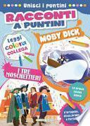 Moby Dick-I tre moschettieri. Racconti a puntini. Ediz. a colori