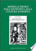 Modelli eroici dall'antichita alla cultura europea : Bergamo, 20-22 novembre 2001