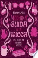 Moderna guida alla wicca. Una guida per aspiranti streghe