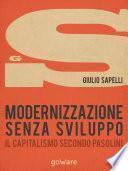Modernizzazione senza sviluppo. Il capitalismo secondo Pasolini