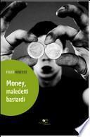 Money, maledetti bastardi. Autobiografia nuda e cruda di Felice Renzulli