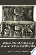Monumenta ad Neapolitani ducatus historiam pertinentia quae partim nunc primum, partim iterum typis vulgantur