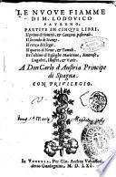 Le nuoue fiamme di M. Lodouico Paterno, partite in cinque libri. Il primo di sonetti, & canzoni pastorali. Il secondo di stanze. Il terzo di elegie. Il quarto di nenie, & tumuli. Et l'ultimo di egloghe marittime, amorose, lugubri, illustri, & varie ..