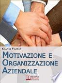 Motivazione e Organizzazione Aziendale. Come Promuovere e Stimolare la Motivazione Individuale. (Ebook Italiano - Anteprima Gratis)