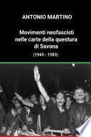 Movimenti neofascisti nelle carte della questura di Savona (1945 - 1983)