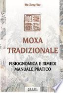 Moxa tradizionale. Fisiognomica e rimedi. Manuale pratico. Ediz. illustrata