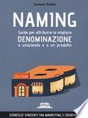 Naming. Guida per attribuire la migliore denominazione a un'azienda o a un prodotto