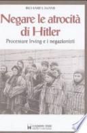 Negare le atrocità di Hitler. Processare Irving e i negazionisti