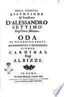 Nella gloriosa assuntione al pontificato d'Alessandro settimo degl'Ottimi Massimo. Oda di Domenico Berti. All'eminentiss. ... Cardinal Degli Albizzi