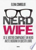 Nerd wife. Se il vostro compagno è un nerd avete bisogno di questo libro