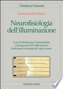 Neurofisiologia dell'illuminazione. Come la meditazione trascendentale e il programma MT Sidhi possono trasformare la fisiologia del corpo umano
