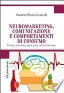 Neuromarketing, comunicazione e comportamenti di consumo. Principi, strumenti e applicazioni nel food and wine