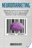 Neuromarketing: Il Manuale Più Completo Per Riuscire A Fare Leva Sulle Emozioni Della Tua Customer Audience, Catturare l'Attenzione An