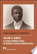 Ngum a jemea. La fede incrollabile di Rudolf Dualla Manga Bell