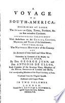 A voyage to South-America describing at large The spanish cities towns, provinces &c. on that extensive continent, interspersed throughout with reflections on the genius, customs, manners and trade of the inhabitants; together with the natural history of the country and an account of the gold and silver mines ... by don George Juan and don Antonio de Ulloa ... Illustrated with Copper plates.Translated from the original spanish