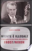Niente è illegale. Il Watergate e la vera storia delle interviste Frost-Nixon