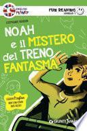 Noah e il mistero del treno fantasma. Fun Reading - Livello 1