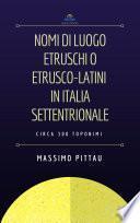 NOMI DI LUOGO ETRUSCHI O ETRUSCO-LATINI IN ITALIA SETTENTRIONALE