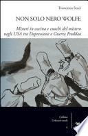 Non solo Nero Wolfe. Misteri in cucina e cuochi del mistero negli USA tra depressione e guerra fredda