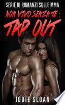 Non vivo senza te : Tap Out (Serie di romanzi sulle MMA)