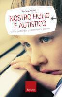 Nostro figlio è autistico. Guida pratica per genitori dopo la diagnosi