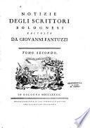 Notizie degli scrittori bolognesi raccolte da Giovanni Fantuzzi Tomo primo [ - Tomo nono]