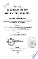 Notizie del bello dell'antico e del curioso della citta di Napoli raccolte dal can. Carlo Celano divise dall'autore in dieci giornate per guida e comodo de viaggiatori