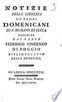 Notizie della libreria de padri domenicani di San Romano di Lucca raccolte dal padre Federigo Vincenzo Di Poggio