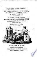 Notizie elementari di farmacia, di chimica, di storia naturale, e di botanica compilate ad uso dei giovani studenti da Francesco Maria Coli ... Volume primo [-quinto] ..