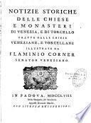 Notizie storiche delle chiese e Monasteri di Venezia e di Torcello tratte dalle chiese veneziane, e torcellane. Illustrate da Flaminio Corner,...
