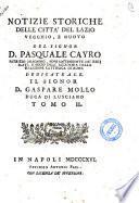 Notizie storiche delle città del Lazio vecchio e nuovo col discorso preliminare e descrizione della via latina del signor D. Pasquale Cayro ... Tomo 1. (-2.)
