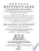 Nouveau Dictionnaire Francois - Italien, compose sur les Dictionnaires de l'academie de France et de la Crusca, enrichi de tous les termes propres des sciences et des arts (etc.)