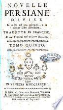 Novelle persiane divise in mille, ed una giornata, tradotte in francese, e dal francese nel volgare italiano. Tomo primo -quinto