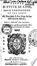 Tavola di tutte le cose che si contengono ne' tre libri del reverendo P. fra Diego Stella dell'ordine de Minori; della vanita del mondo. Accommodata a gli evangelii delle domeniche di tucto l'anno, e de' santi