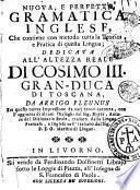 Nuova, e perfetta gramatica inglese, che contiene con metodo tutta la teorica, e pratica di questa lingua; dedicata all'altezza reale di Cosimo 3. gran-duca di Toscana, da Arrigo Pleunus
