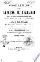 Nuove letture sopra la scienza del linguaggio dette nel R. Istituto della Gran Bretagna nei mesi di febbraio, di marzo, di aprile, e di maggio dell'anno 1863 Max Müller