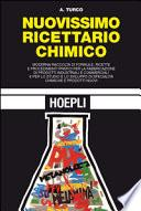 Nuovissimo ricettario chimico. Moderna raccolta di formule, ricette e procedimenti pratici per la fabbricazione di prodotti idustriali e commerciali...