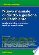 Nuovo manuale di diritto e gestione dell'ambiente. Analisi giuridica, economica, tecnica e organizzativa