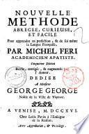 Nuovo metodo breve, curioso, e facile per imparare a perfezione e da se stesso la Lingua Franzese. Di Michele Feri accademico apatista