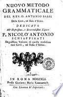 Nuovo metodo grammaticale del rev. d. Antonio Sassi della citta, ed isola d'Ischia. Dedicato all'illustrissimo, e reverendissimo signore F. Nicolo Antonio Schiaffinati ..